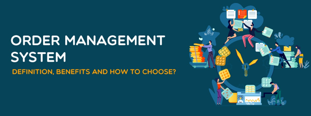 Order Management System: Definition, Benefits & How to choose?