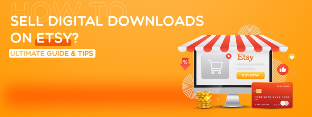 How to Sell Digital Downloads on Etsy? Ultimate Guide & Tips
