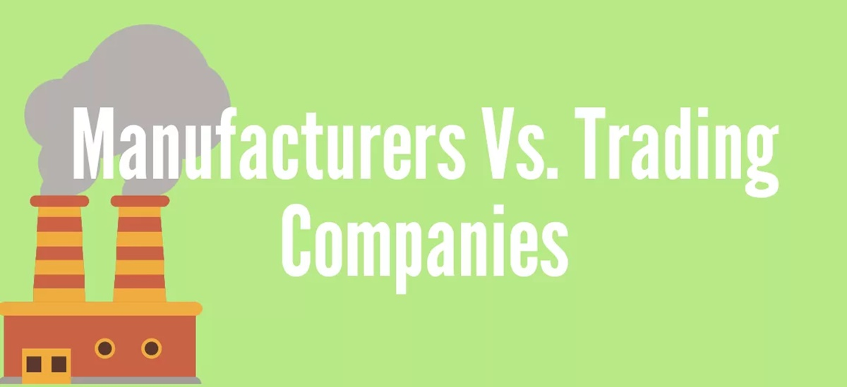 Know The Difference Between Manufacturers Vs. Trading Companies