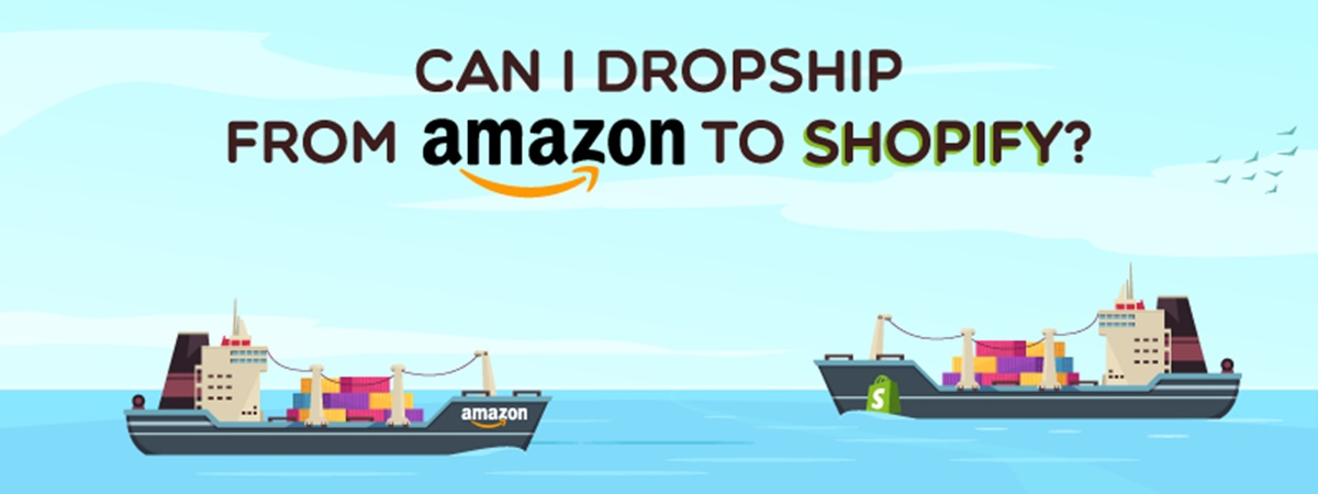 Can I Dropship from Amazon to Shopify?