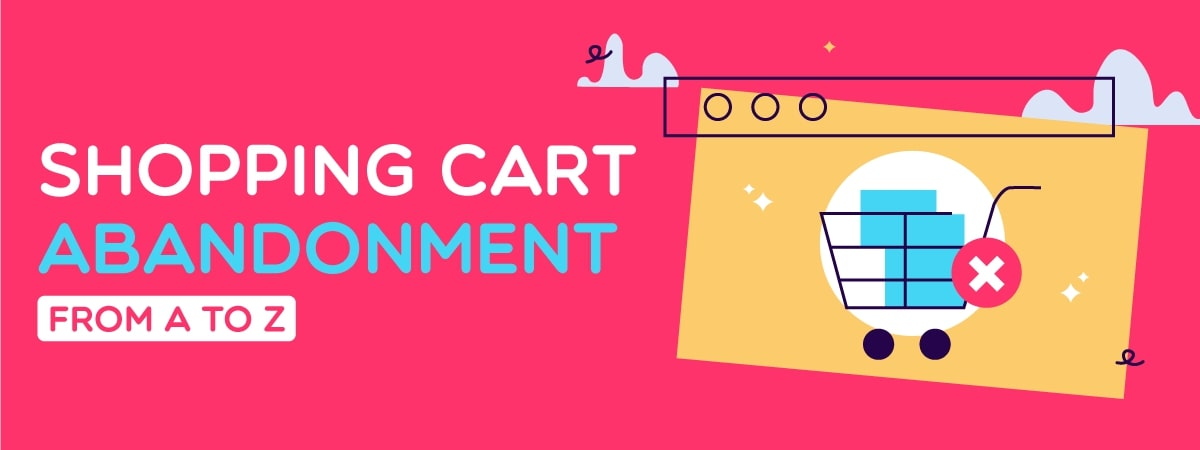 Shopping Cart Abandonment: From A to Z