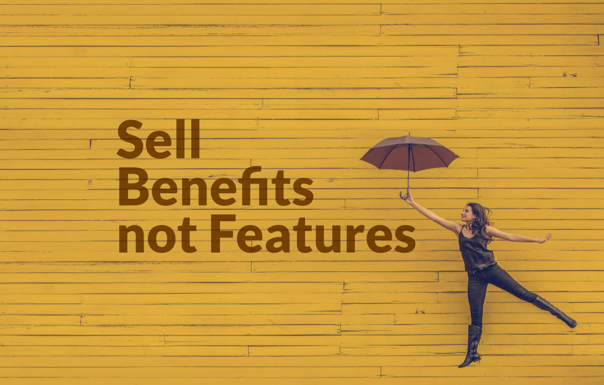 Talk about benefits, not features