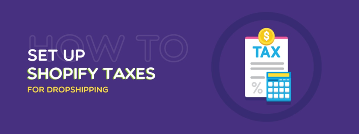 How to Set Up Shopify Taxes for Dropshipping